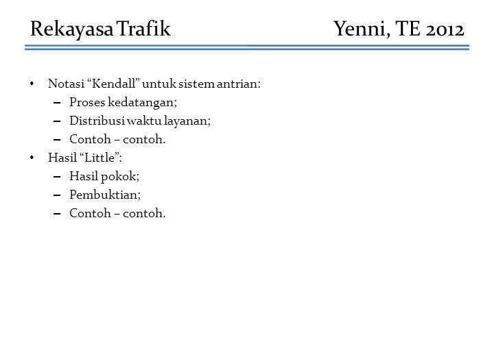 Rekayasa Trafik Yenni, TE 2012 Notasi Kendall untuk sistem antrian: