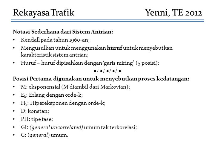 Rekayasa Trafik Yenni, TE 2012 Notasi Sederhana dari Sistem Antrian: