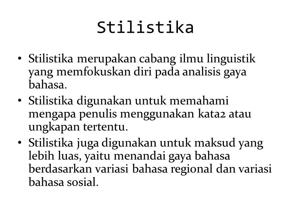 Stilistika Stilistika merupakan cabang ilmu linguistik yang memfokuskan diri pada analisis gaya bahasa.