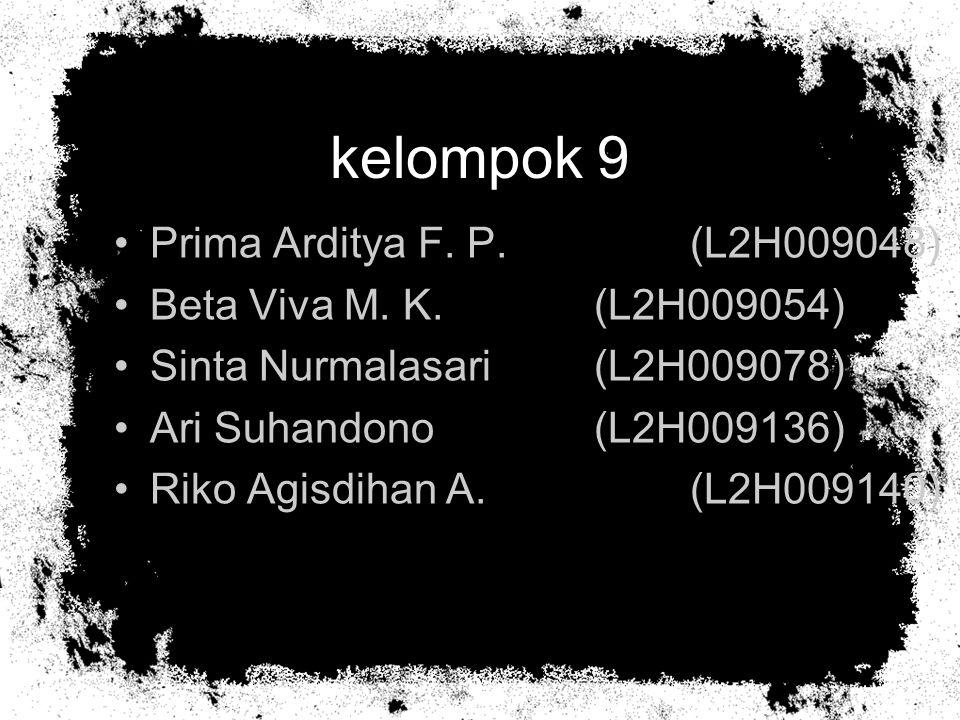 kelompok 9 Prima Arditya F. P. (L2H009048) Beta Viva M. K. (L2H009054)