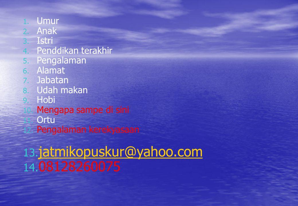 jatmikopuskur@yahoo.com 08128260075 Umur Anak Istri Penddikan terakhir