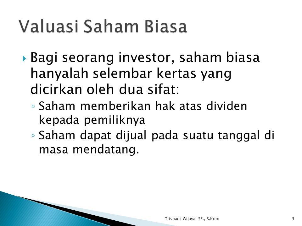Valuasi Saham Biasa Bagi seorang investor, saham biasa hanyalah selembar kertas yang dicirkan oleh dua sifat: