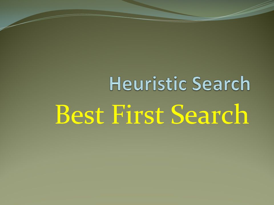 Heuristic Search Best First Search