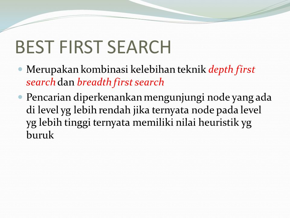 BEST FIRST SEARCH Merupakan kombinasi kelebihan teknik depth first search dan breadth first search.