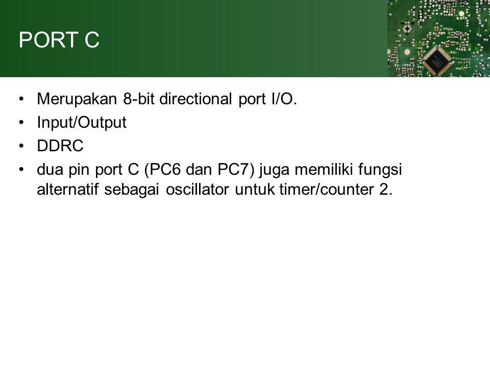 PORT C Merupakan 8-bit directional port I/O. Input/Output DDRC