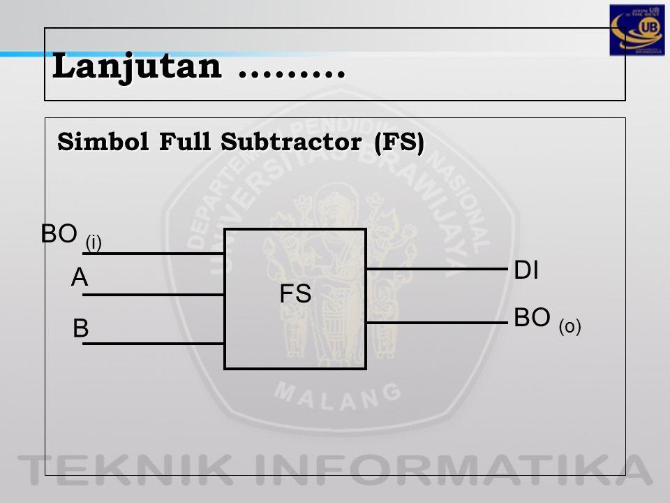 Lanjutan ……… Simbol Full Subtractor (FS) BO (i) DI A FS BO (o) B