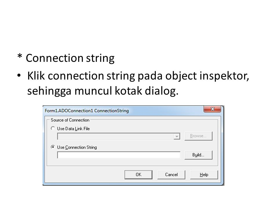 * Connection string Klik connection string pada object inspektor, sehingga muncul kotak dialog.
