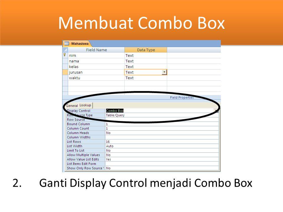 Membuat Combo Box 2. Ganti Display Control menjadi Combo Box