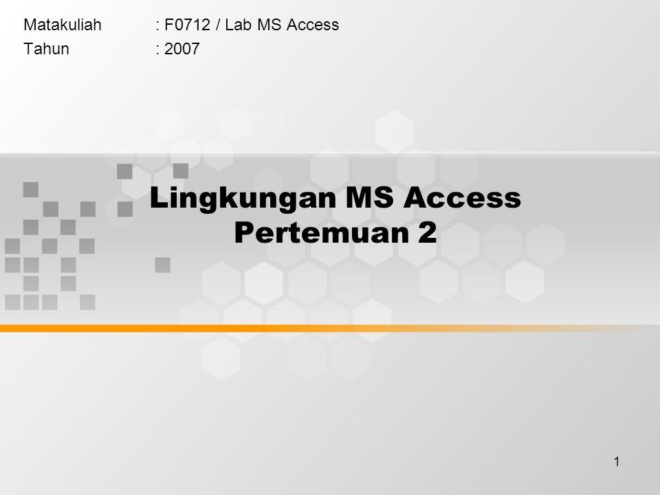 Lingkungan MS Access Pertemuan 2