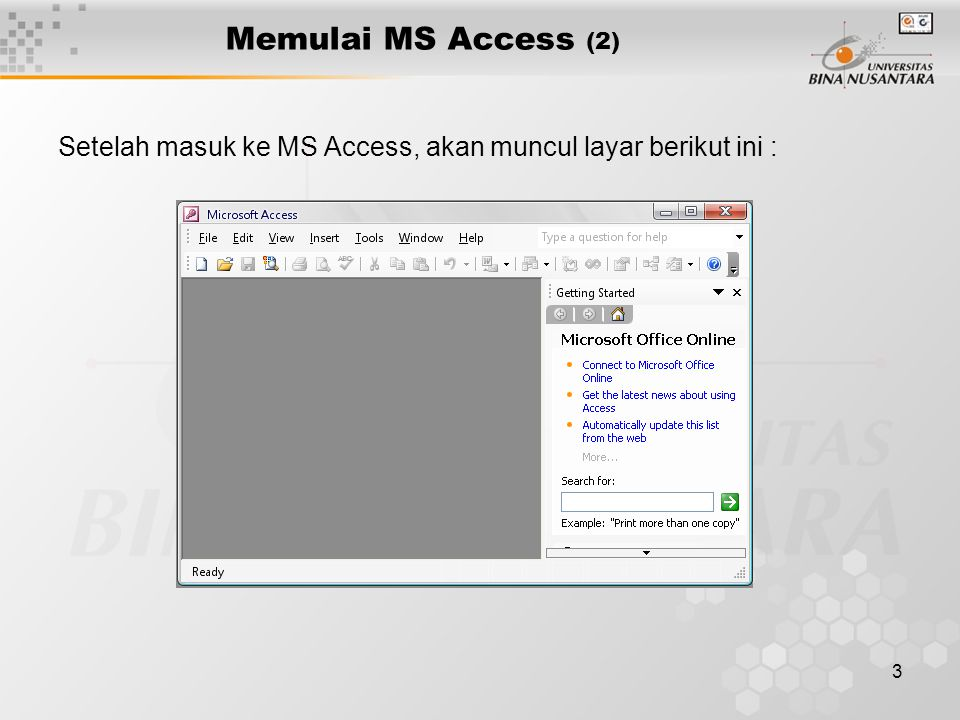 Memulai MS Access (2) Setelah masuk ke MS Access, akan muncul layar berikut ini :