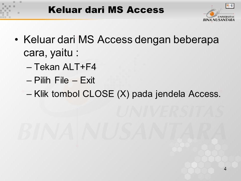 Keluar dari MS Access dengan beberapa cara, yaitu :