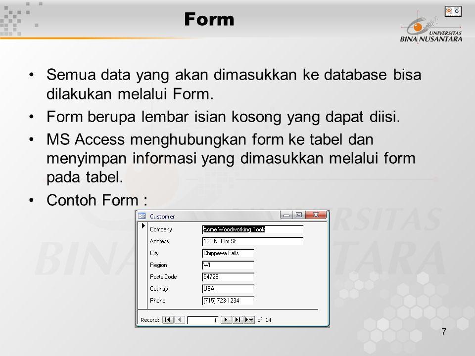 Form Semua data yang akan dimasukkan ke database bisa dilakukan melalui Form. Form berupa lembar isian kosong yang dapat diisi.