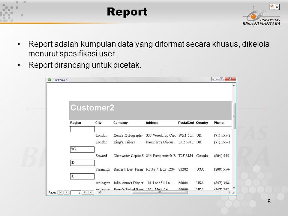 Report Report adalah kumpulan data yang diformat secara khusus, dikelola menurut spesifikasi user.