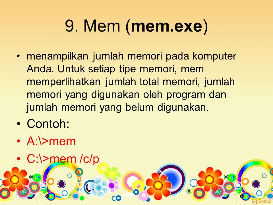 9. Mem (mem.exe) Contoh: A:\>mem C:\>mem /c/p