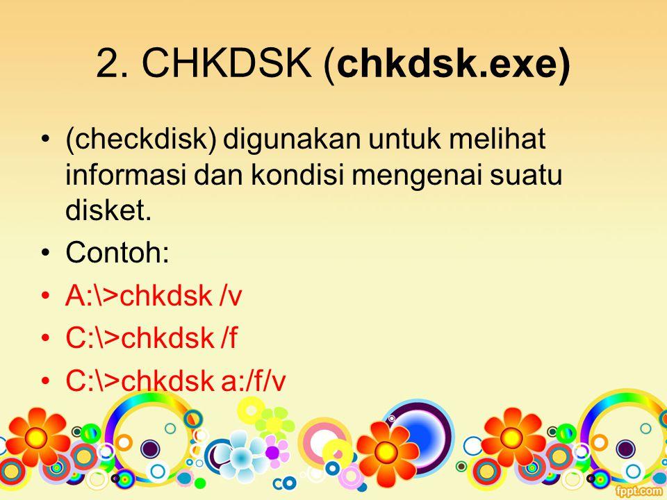 2. CHKDSK (chkdsk.exe) (checkdisk) digunakan untuk melihat informasi dan kondisi mengenai suatu disket.