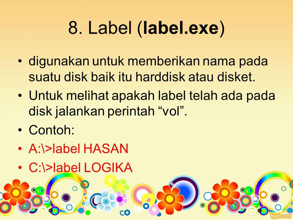 8. Label (label.exe) digunakan untuk memberikan nama pada suatu disk baik itu harddisk atau disket.