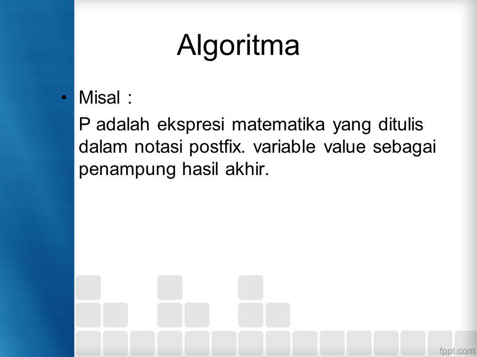 Algoritma Misal : P adalah ekspresi matematika yang ditulis dalam notasi postfix.