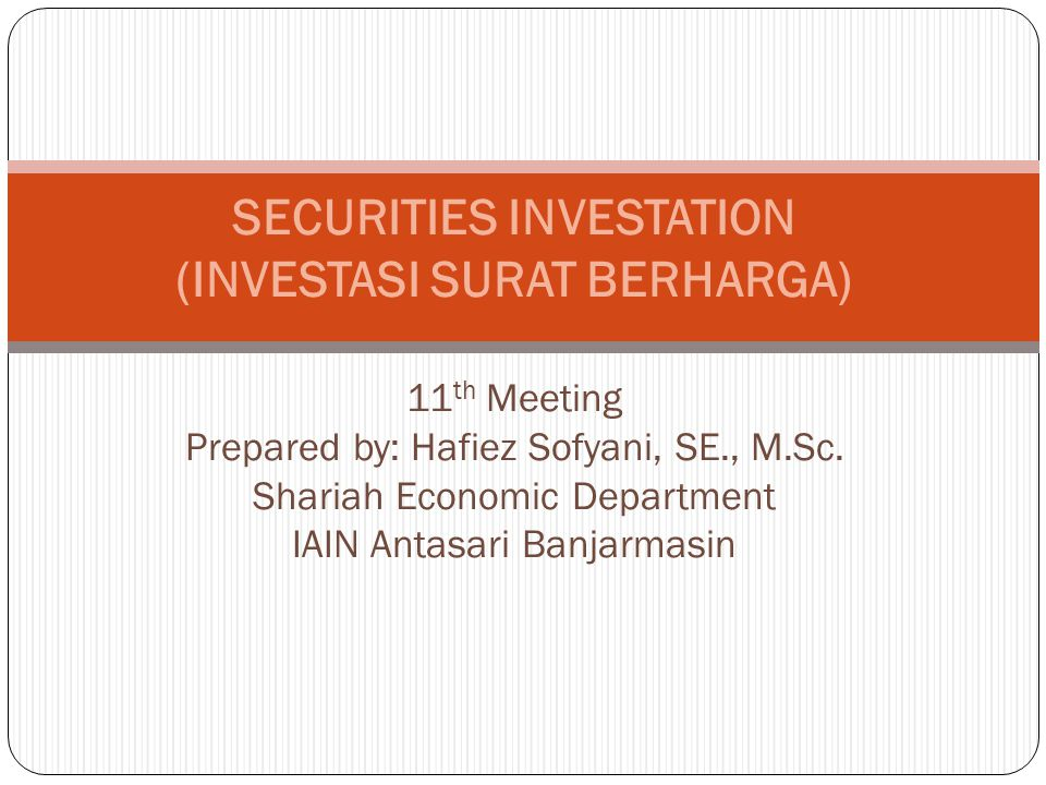 SECURITIES INVESTATION (INVESTASI SURAT BERHARGA) 11th Meeting Prepared by: Hafiez Sofyani, SE., M.Sc.