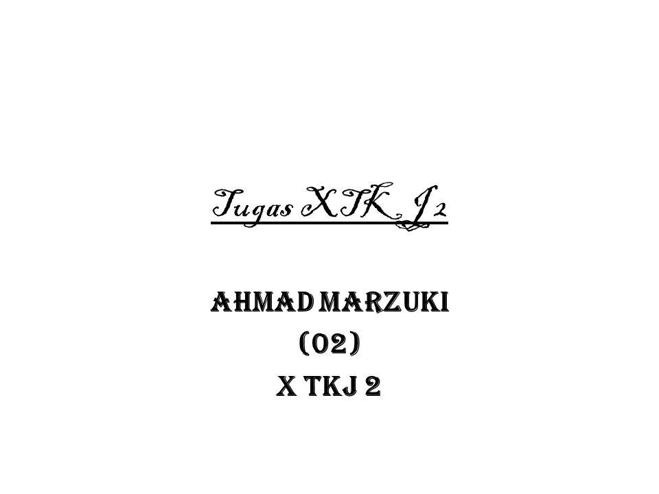 Tugas XTKJ 2 Ahmad Marzuki (02) X TKJ 2