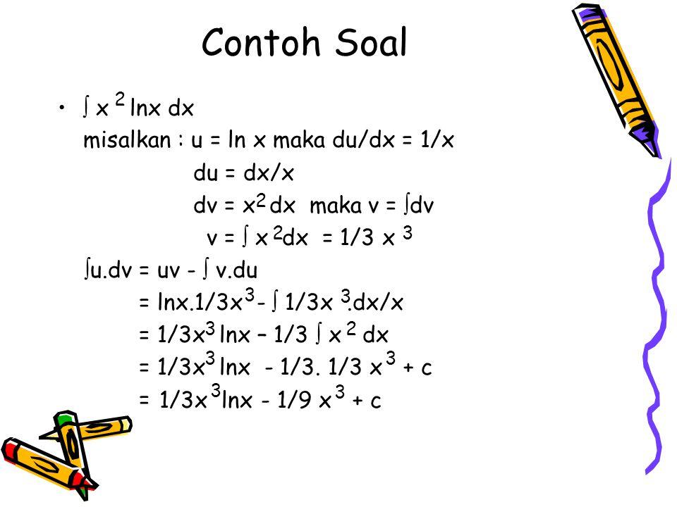 Contoh Soal  x lnx dx misalkan : u = ln x maka du/dx = 1/x du = dx/x