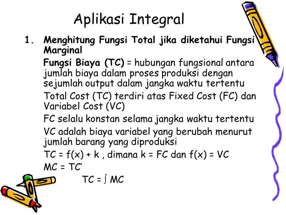 Aplikasi Integral Menghitung Fungsi Total jika diketahui Fungsi Marginal.