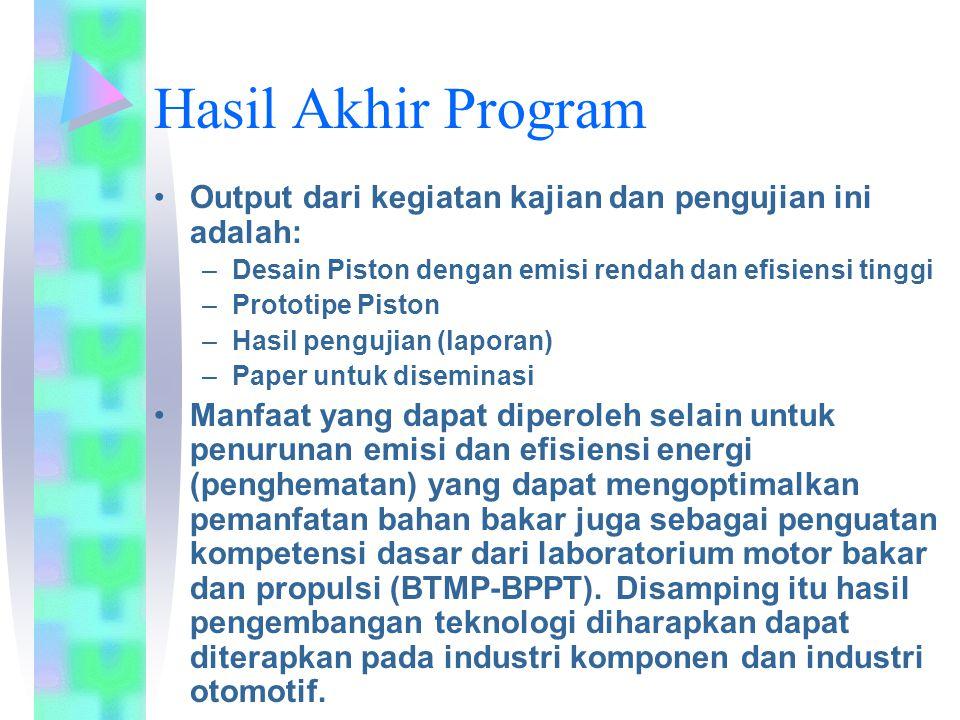 Hasil Akhir Program Output dari kegiatan kajian dan pengujian ini adalah: Desain Piston dengan emisi rendah dan efisiensi tinggi.