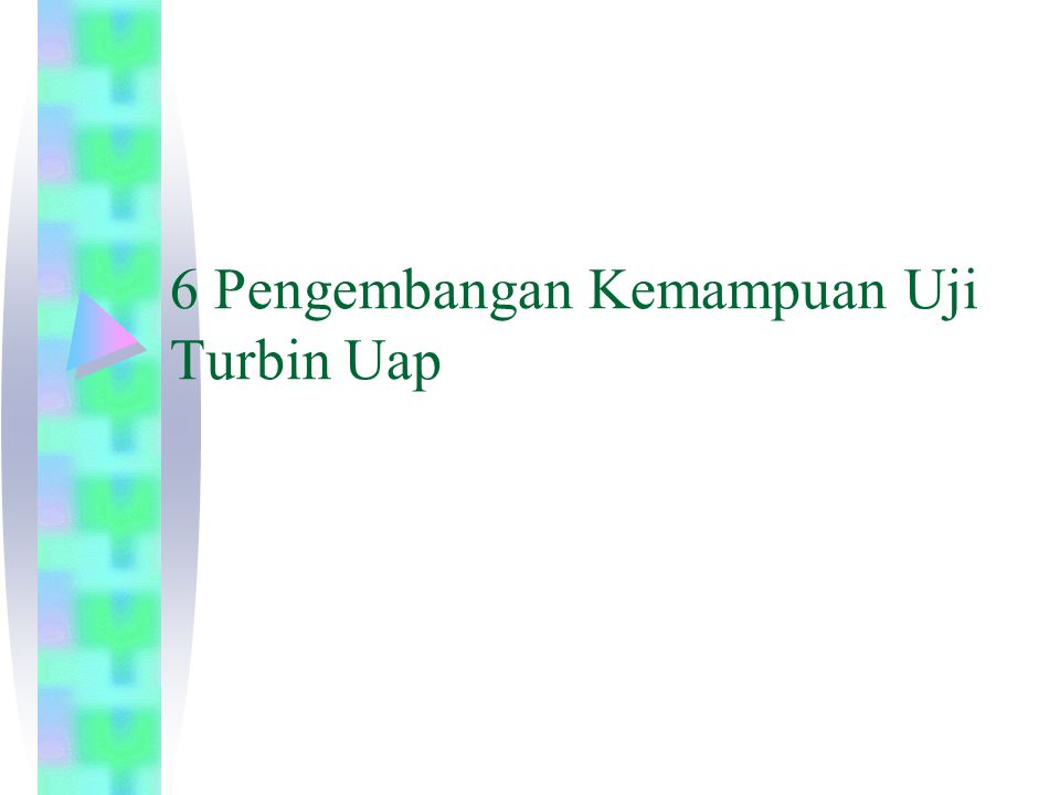 6 Pengembangan Kemampuan Uji Turbin Uap