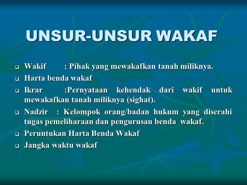 UNSUR-UNSUR WAKAF Wakif : Pihak yang mewakafkan tanah miliknya.