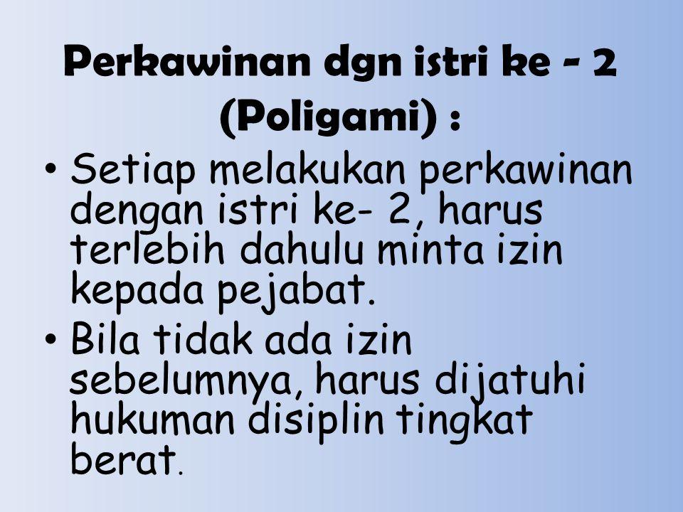 Perkawinan dgn istri ke - 2 (Poligami) :