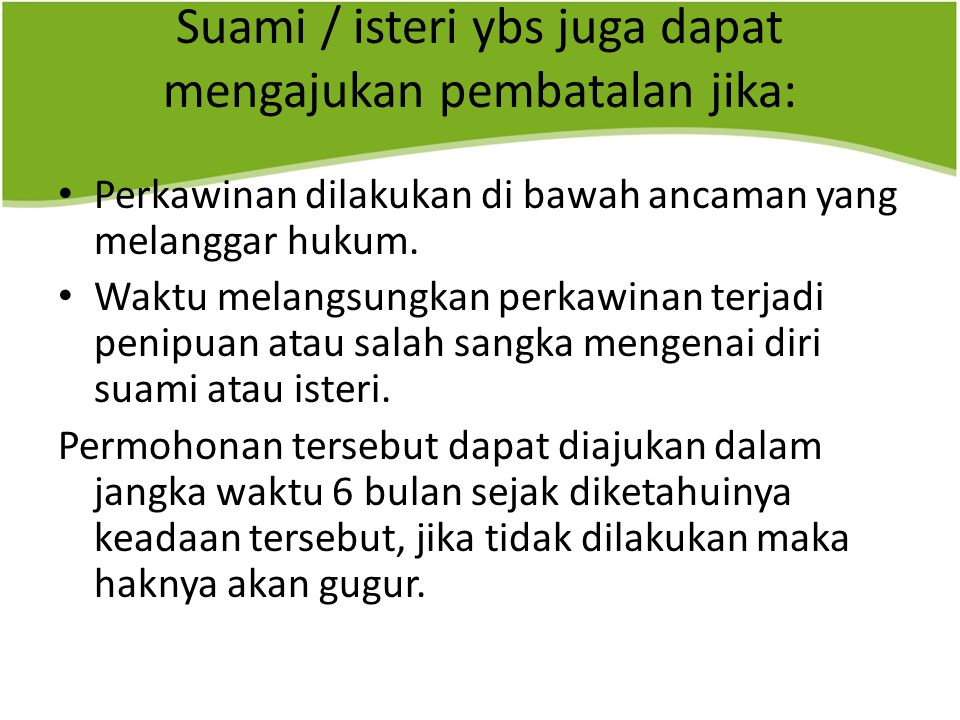 Suami / isteri ybs juga dapat mengajukan pembatalan jika: