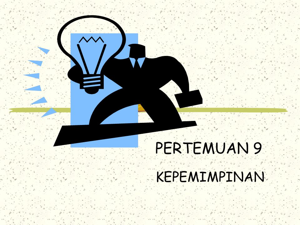 PERTEMUAN 9 KEPEMIMPINAN