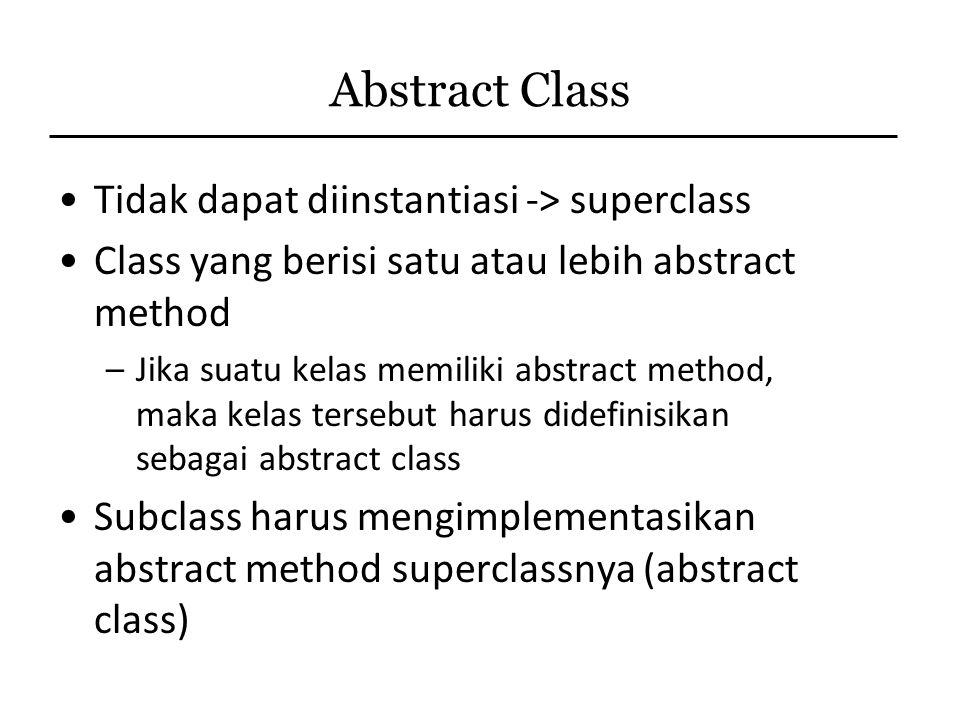 Abstract Class Tidak dapat diinstantiasi -> superclass