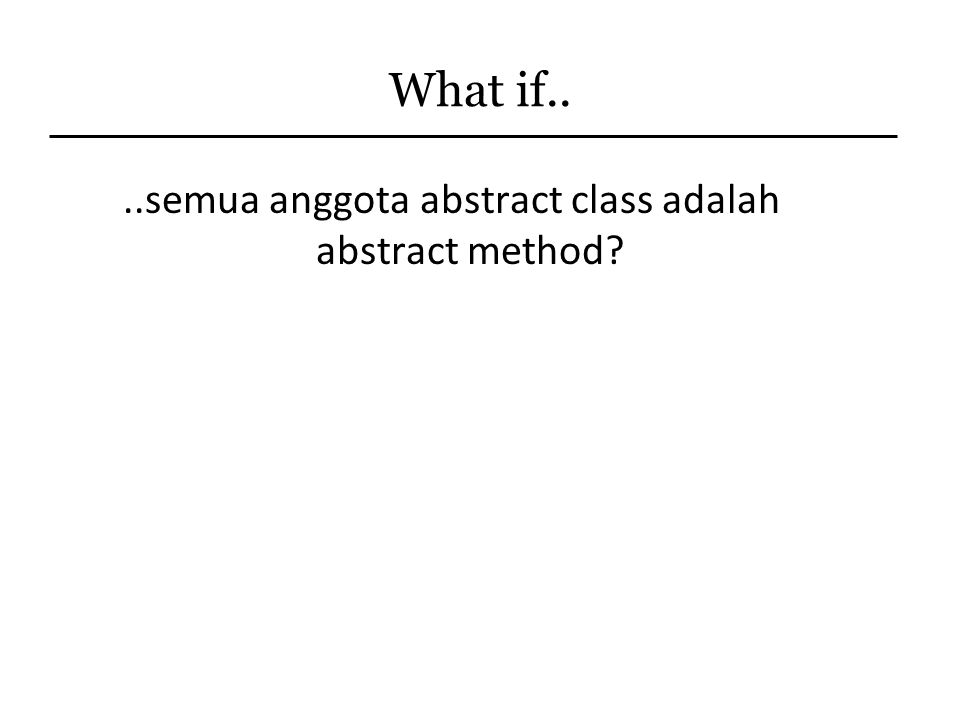 ..semua anggota abstract class adalah abstract method