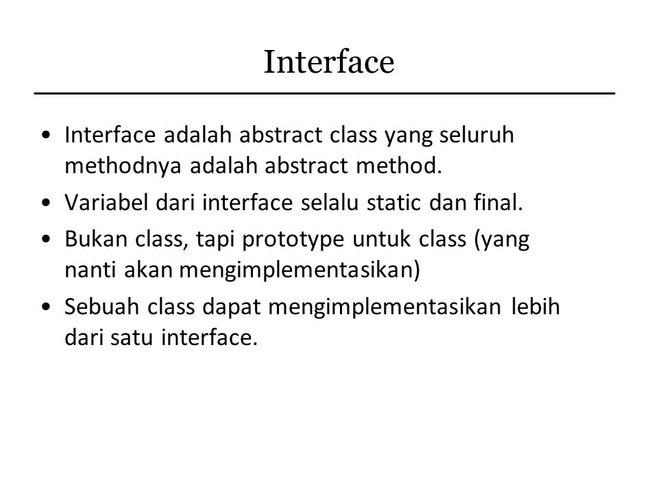 Interface Interface adalah abstract class yang seluruh methodnya adalah abstract method. Variabel dari interface selalu static dan final.