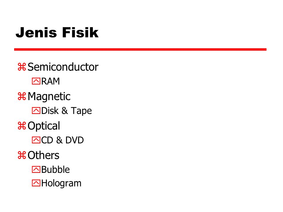 Jenis Fisik Semiconductor Magnetic Optical Others RAM Disk & Tape