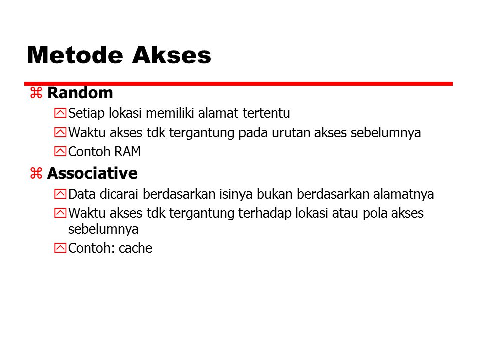 Metode Akses Random Associative Setiap lokasi memiliki alamat tertentu