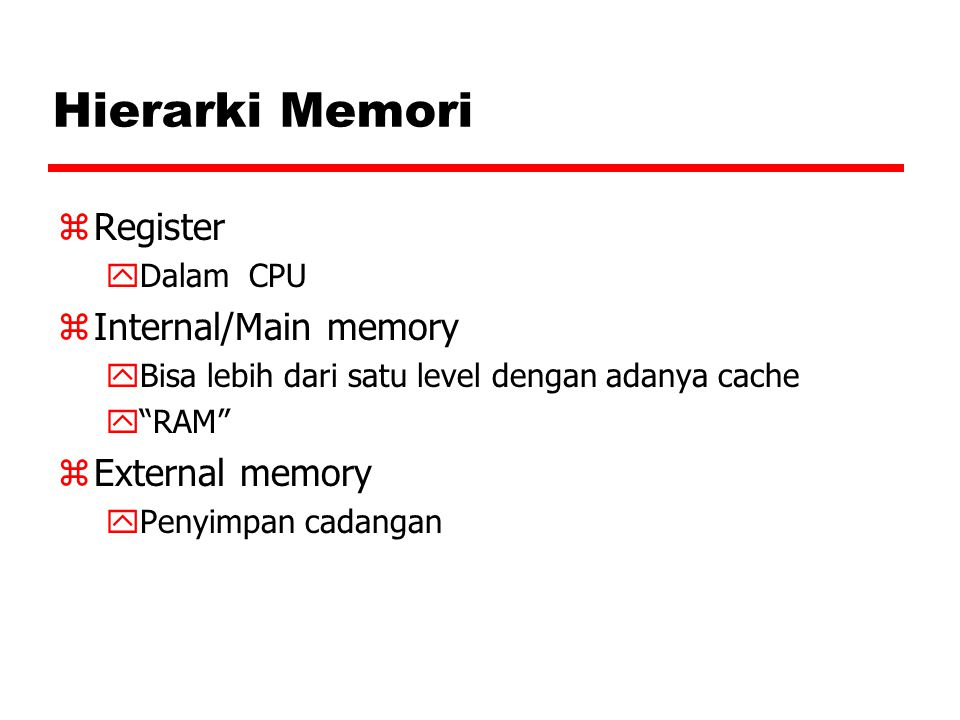 Hierarki Memori Register Internal/Main memory External memory