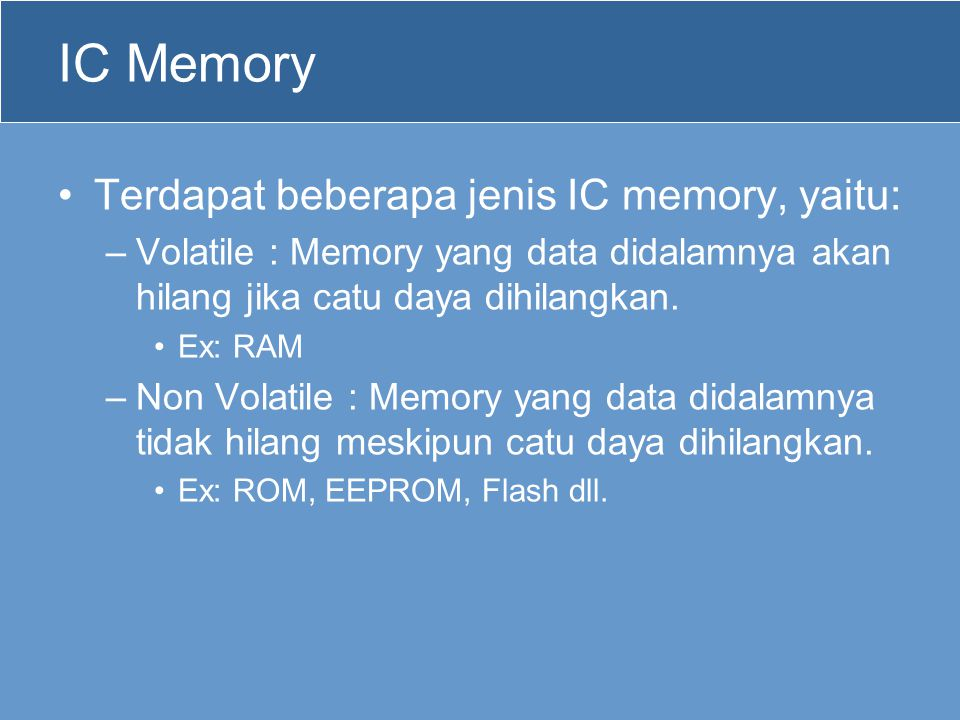 IC Memory Terdapat beberapa jenis IC memory, yaitu: