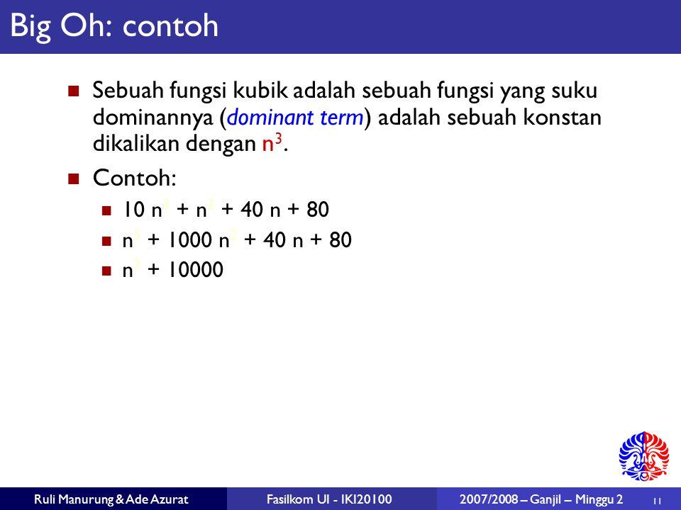 Big Oh: contoh Sebuah fungsi kubik adalah sebuah fungsi yang suku dominannya (dominant term) adalah sebuah konstan dikalikan dengan n3.