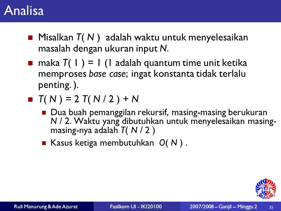 Analisa Misalkan T( N ) adalah waktu untuk menyelesaikan masalah dengan ukuran input N.