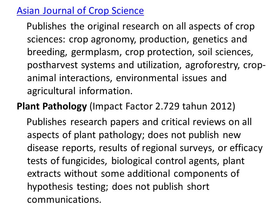 Asian Journal of Crop Science Publishes the original research on all aspects of crop sciences: crop agronomy, production, genetics and breeding, germplasm, crop protection, soil sciences, postharvest systems and utilization, agroforestry, crop-animal interactions, environmental issues and agricultural information.