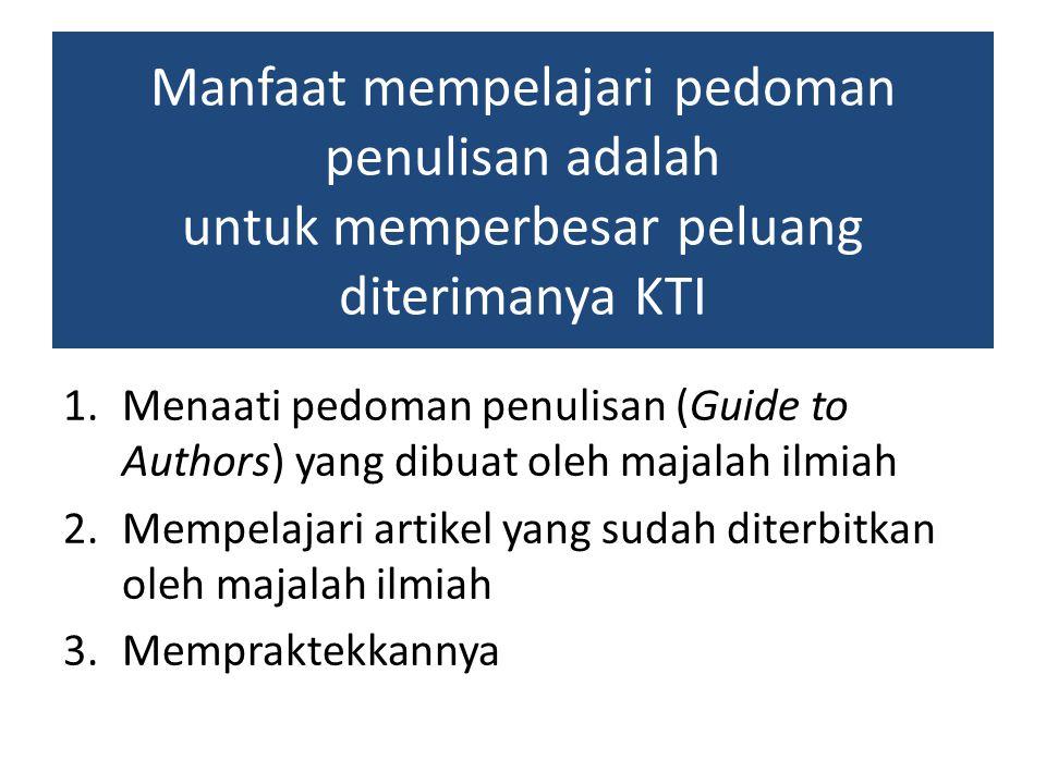 Manfaat mempelajari pedoman penulisan adalah untuk memperbesar peluang diterimanya KTI