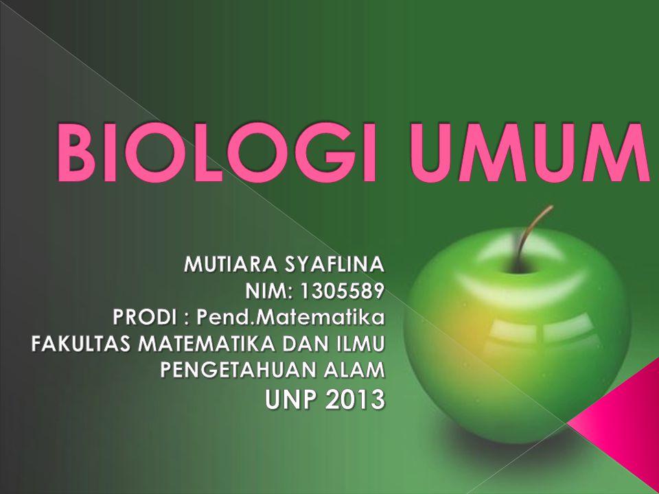 BIOLOGI UMUM UNP 2013 MUTIARA SYAFLINA NIM: 1305589