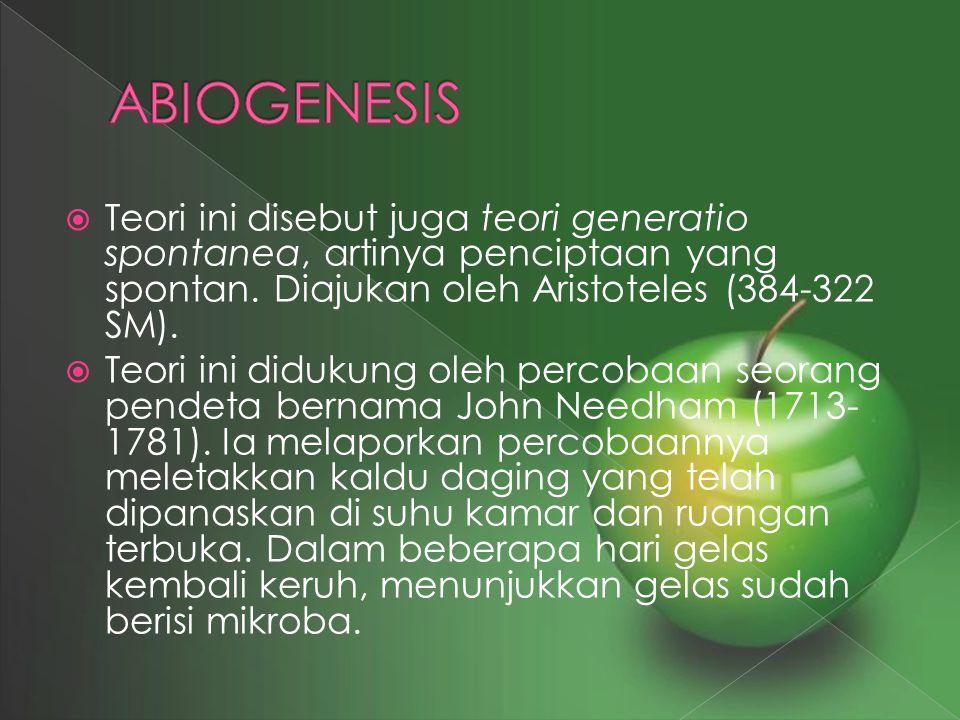 ABIOGENESIS Teori ini disebut juga teori generatio spontanea, artinya penciptaan yang spontan. Diajukan oleh Aristoteles (384-322 SM).