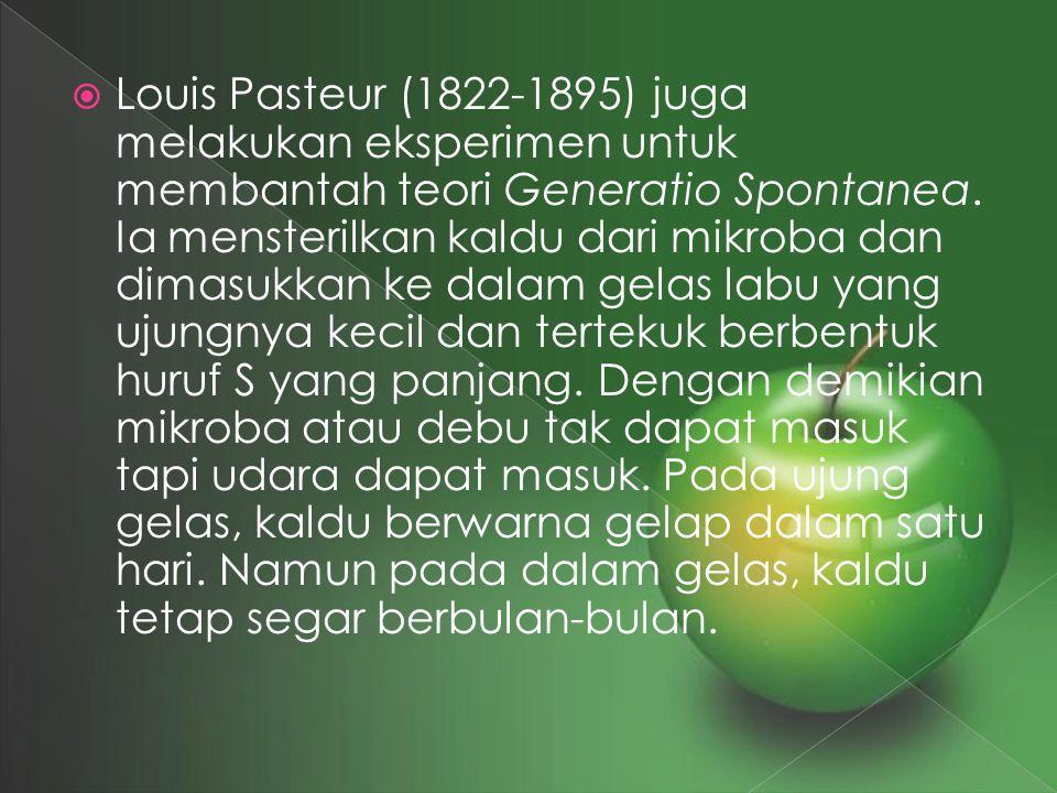 Louis Pasteur (1822-1895) juga melakukan eksperimen untuk membantah teori Generatio Spontanea.