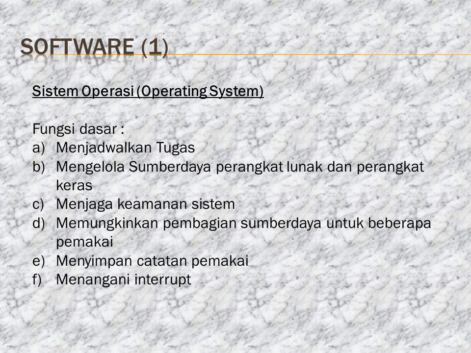 software (1) Sistem Operasi (Operating System) Fungsi dasar :