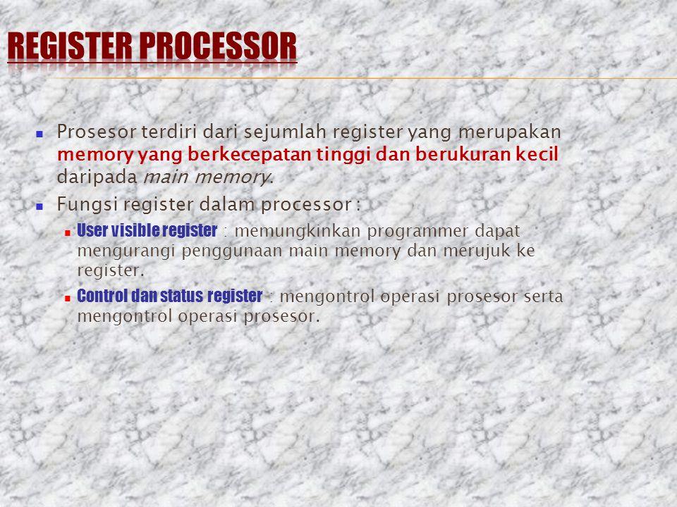 REGISTER PROCESSOR Prosesor terdiri dari sejumlah register yang merupakan memory yang berkecepatan tinggi dan berukuran kecil daripada main memory.