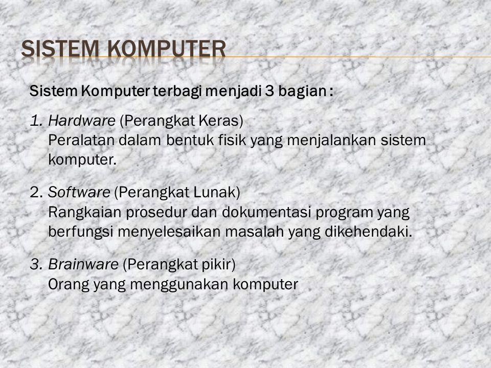 SISTEM Komputer Sistem Komputer terbagi menjadi 3 bagian :