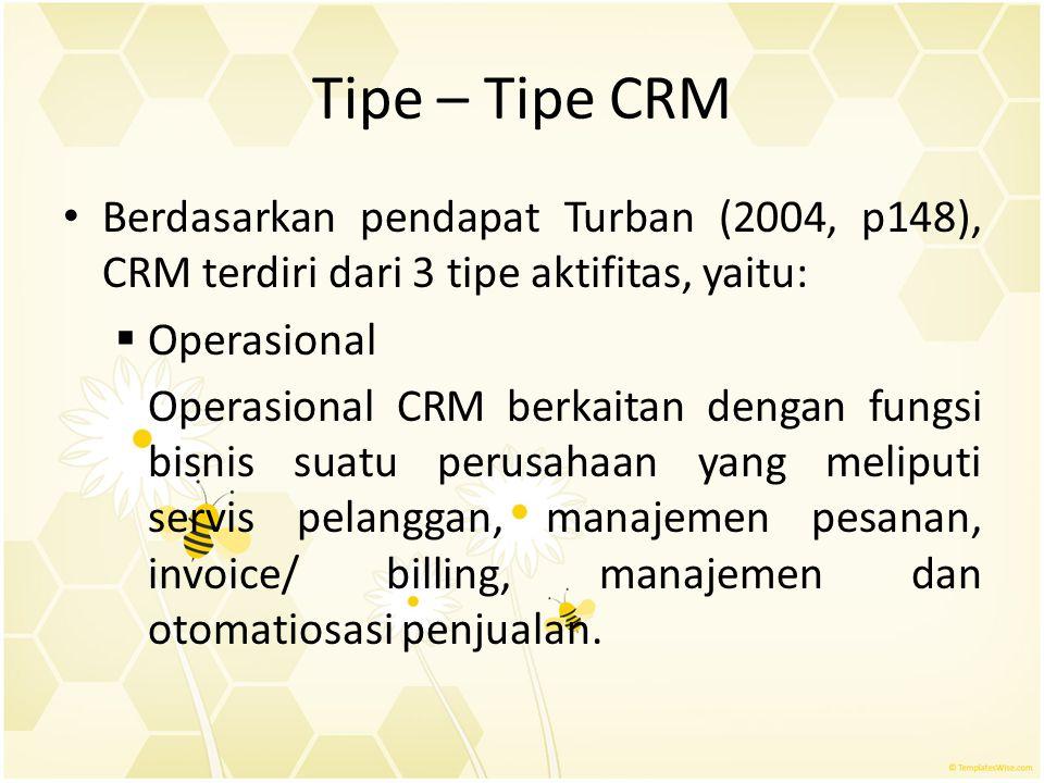 Tipe – Tipe CRM Berdasarkan pendapat Turban (2004, p148), CRM terdiri dari 3 tipe aktifitas, yaitu:
