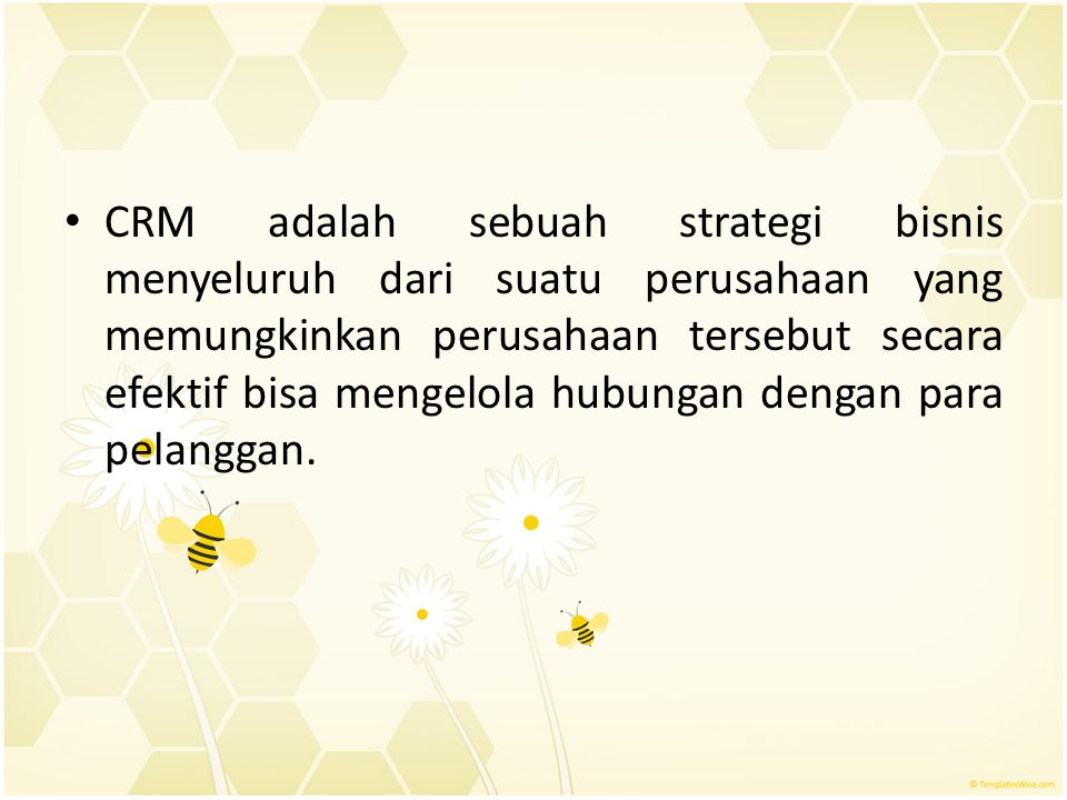 CRM adalah sebuah strategi bisnis menyeluruh dari suatu perusahaan yang memungkinkan perusahaan tersebut secara efektif bisa mengelola hubungan dengan para pelanggan.